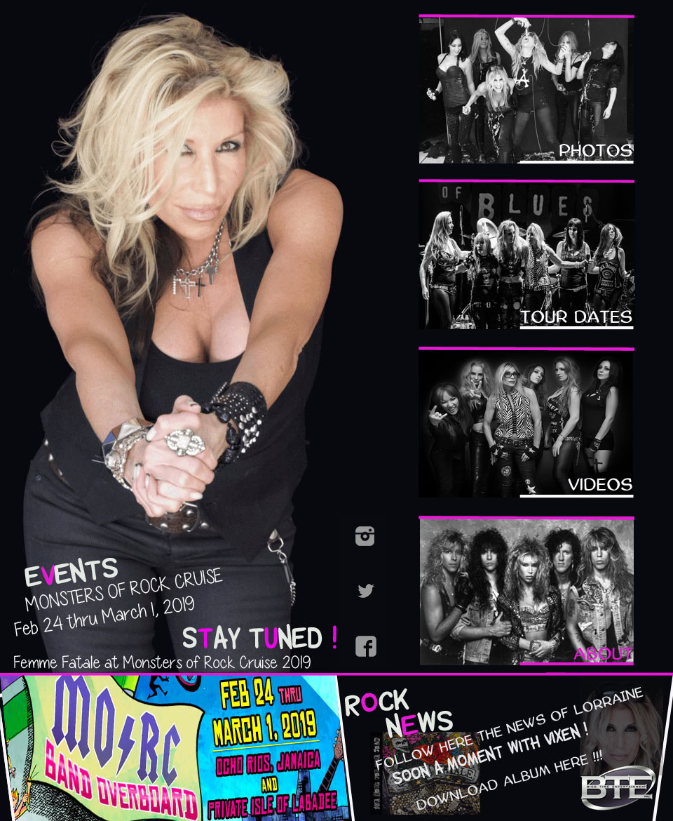 "Femme Fatale the band was formed in 1987 in Albuquerque, New Mexico. Later on that year, the band moved to Los Angeles and signed a recording contract with MCA Records after a well-received showcase. The band's self-titled debut album, released in 1988, peaked at No. 141 on the Billboard 200 the following year. MTV gave heavy airplay to the videos for ""Waiting for the Big One"" and ""Falling in and out of Love"", the band's two signature songs. The airplay helped the album to sell nearly 225,000 copies, but Femme Fatale was unable to match the popularity of other bands in the glam metal scene. The band saw their status at MCA shrink and the band's manager, Andrea Accardo, developed a rare brain cancer. Shortly after touring the world in support of Cheap Trick, recording was to commence on a new studio album, but ultimately it was never completed and the band dissolved in 1990. Since leaving Femme Fatale, Lorraine Lewis has recorded a few modestly successful solo albums in country, new-age, and other rock genres.[citation needed] Lewis competed on MTV's Remote Control in 1988, against Britny Fox's Dizzy Dean Davidson and Anthrax's Charlie Benante, who won. In 2013 Lorraine Lewis reformed the band with new line-up of Courtney Cox and Nita Strauss on guitars, Janis Tanaka on bass, Katt Scarlett on keyboards, Rachael Rine and Athena on drums. Femme fatale at monsters of rock cruise. Lorraine Lewis is a singer of Vixen great female metal band !"